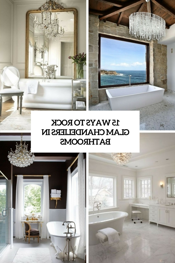Current 15 Ways To Rock Glam Chandeliers In Bathrooms – Shelterness In Chandeliers For Bathrooms (View 13 of 15)