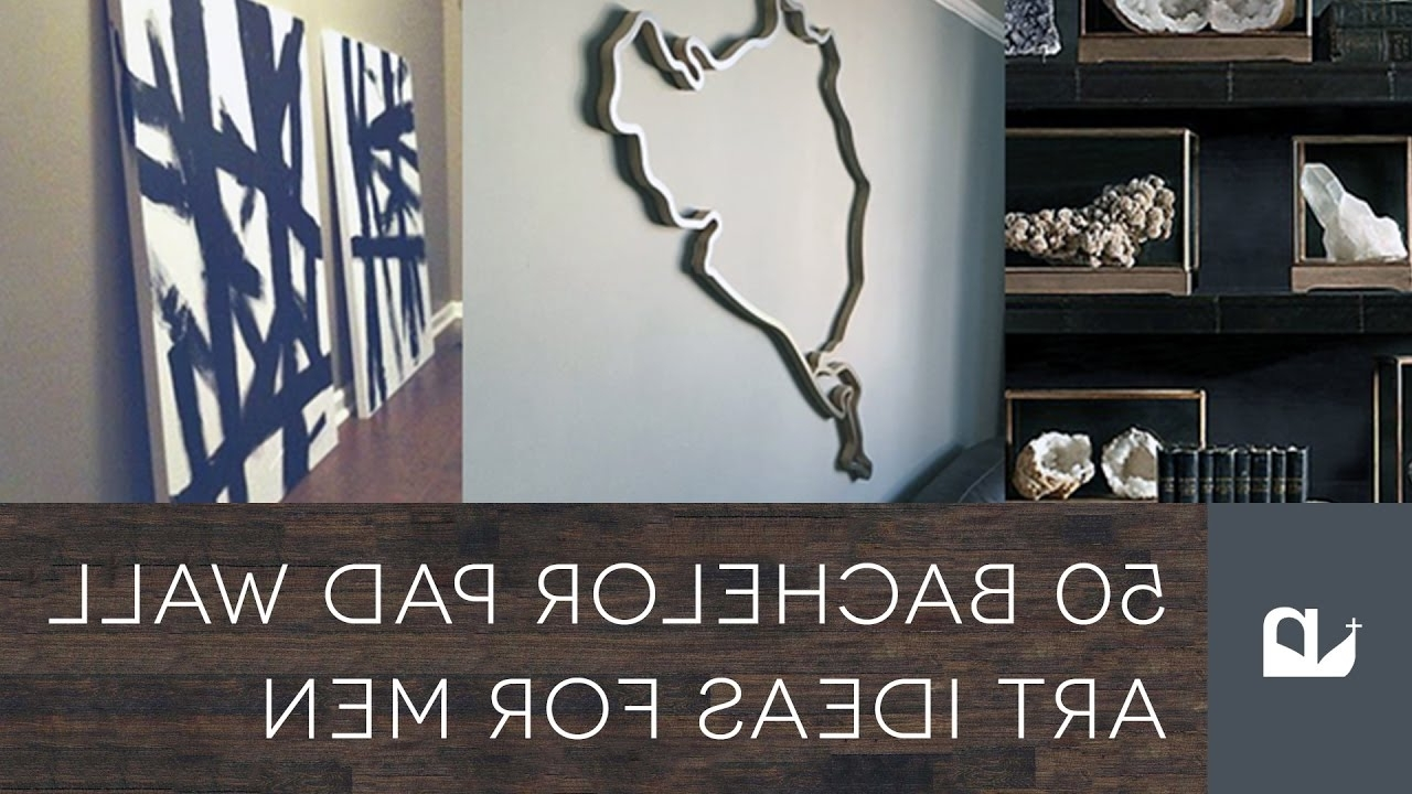 50 Bachelor Pad Wall Art Ideas For Men – Youtube In Newest Wall Art For Men (View 5 of 15)