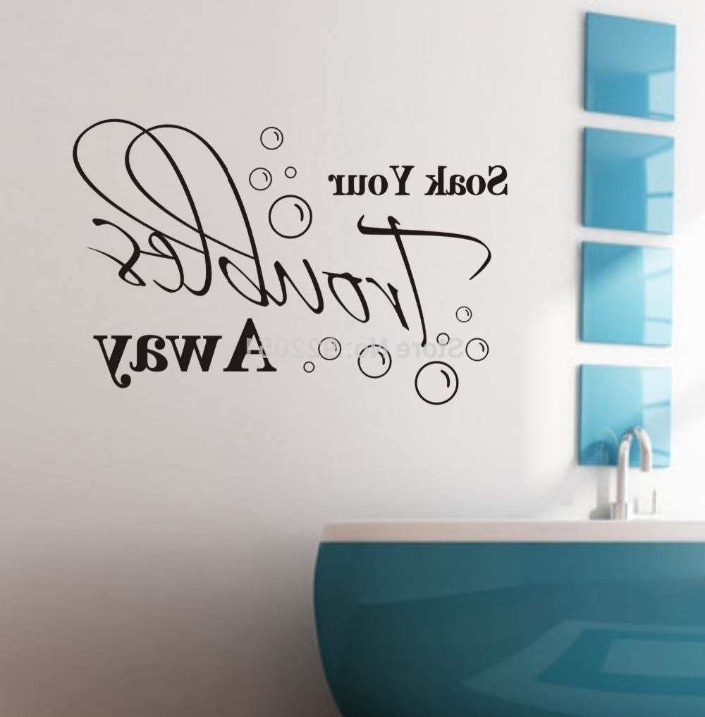 Inspirational Quotes Wall Art with regard to Favorite Soak Your Troubles Away Removable Wall Decals Quotes Inspirational