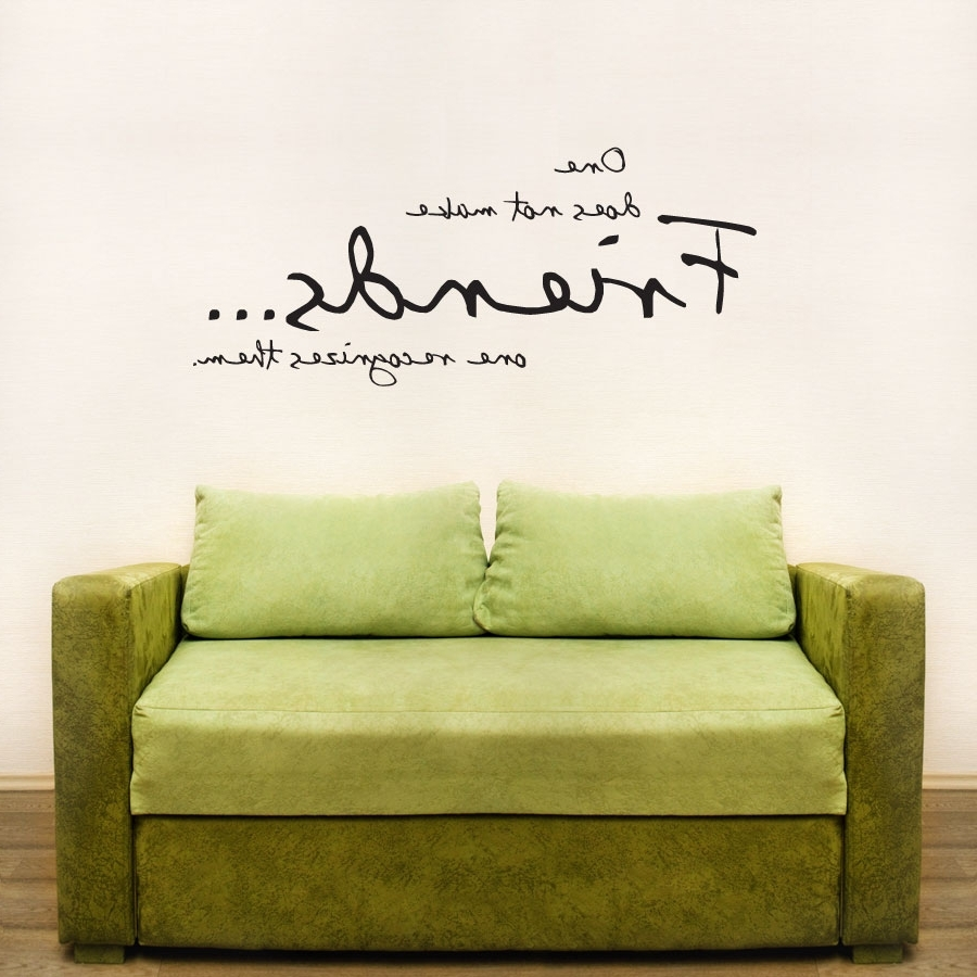 Latest Wall Art Quotes Within One Does Not Make Friends Wall Art Decals (View 8 of 15)