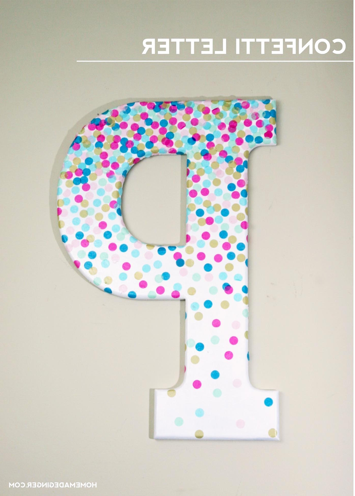 Letter Wall Art Pertaining To Latest Diy Wall Art: Confetti Letter – Homemade Ginger (View 6 of 15)
