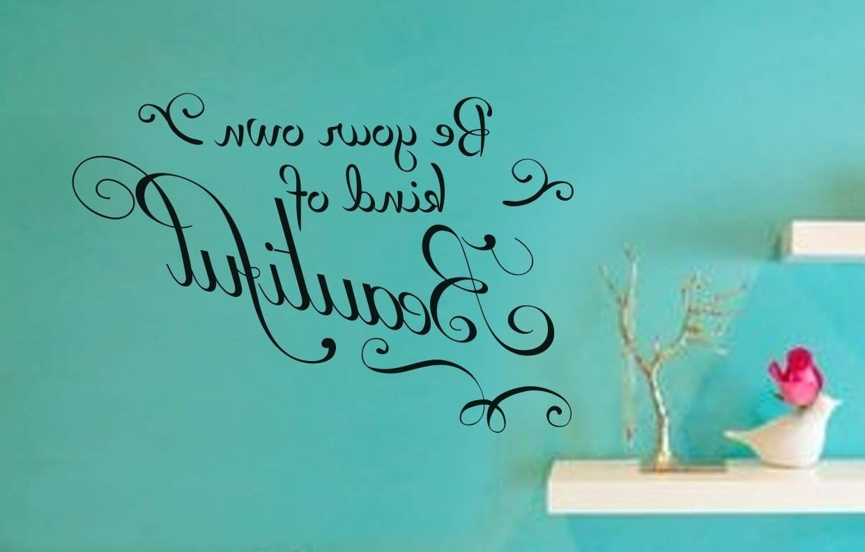 Newest Be Your Own Kind Of Beautiful Wall Art Intended For Be Your Own Kind Of Beautiful Wall Art Decal (View 11 of 15)