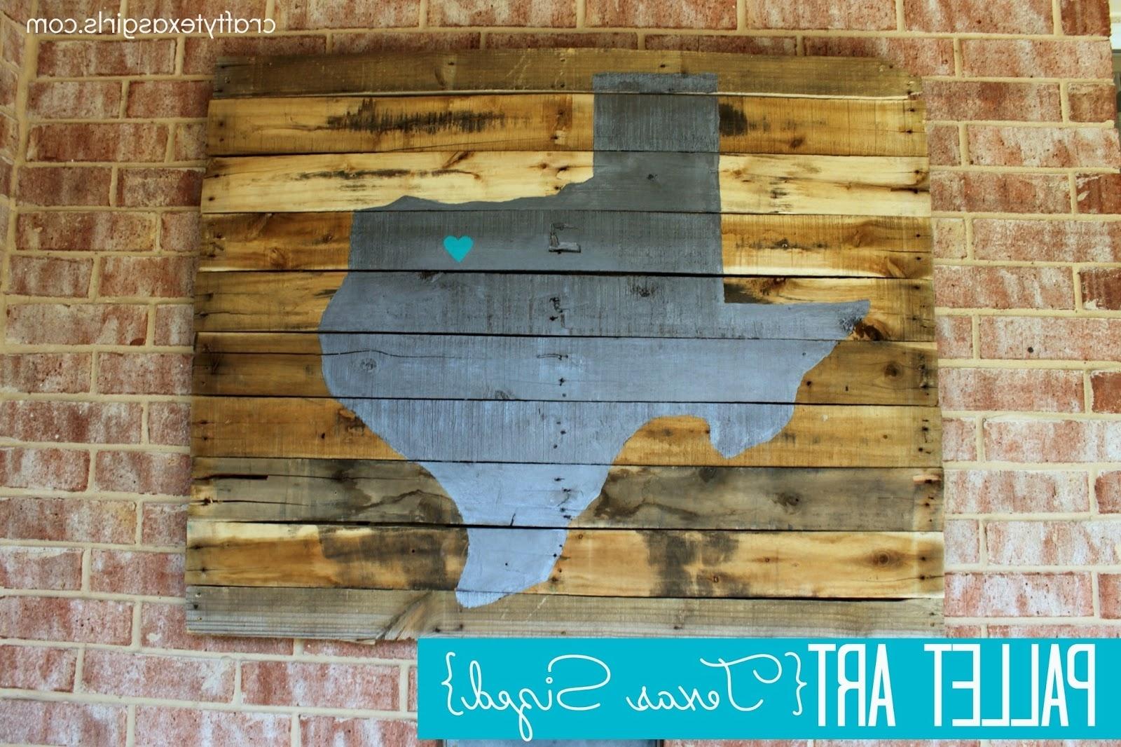 Texas Wall Art Inside Newest Texas Wood Wall Art Crafty Texas Girls Craft It Pallet Art {Texas (View 11 of 15)