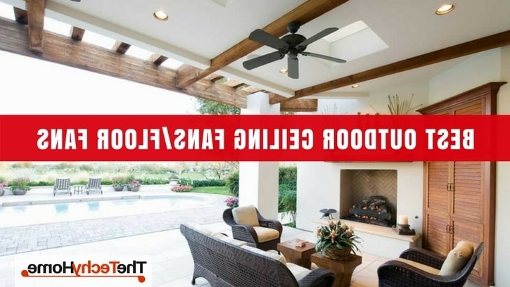 Preferred High Output Outdoor Ceiling Fans Inside The Best Outdoor Ceiling Fans & Outdoor Floor Fans (View 13 of 15)