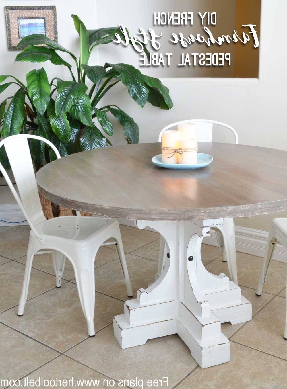 2017 Farmhouse Style Round Pedestal Table – Her Tool Belt Pertaining To French Farmhouse Dining Tables (View 2 of 25)